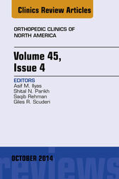 Volume 45, Issue 4, An Issue of Orthopedic Clinics by Asif M. Ilyas
