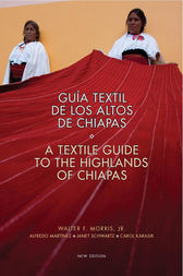 Textile Guide to the Highlands of Chiapas by Walter Morris Jr.