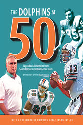 The Dolphins at 50 by Sun-Sentinel;  Dave Hyde;  Jason Taylor