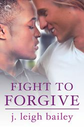 Fight to Forgive by j. leigh bailey