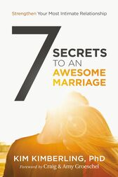 7 Secrets to an Awesome Marriage by PhD Kimberling