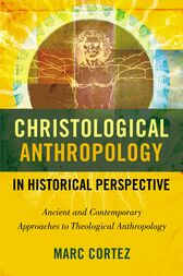 Christological Anthropology in Historical Perspective by Marc Cortez