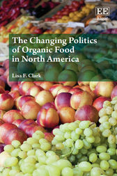The Changing Politics of Organic Food in North America by Lisa F. Clark