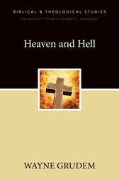 Heaven and Hell by Wayne A. Grudem