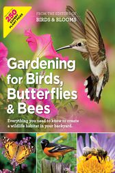 Gardening for Birds, Butterflies, and Bees by Editors at Birds and Blooms Magazine