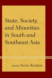 State, Society, and Minorities in South and Southeast Asia by Sunil Kukreja