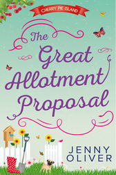 The Great Allotment Proposal (Cherry Pie Island, Book 3) by Jenny Oliver