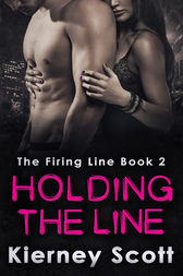 Holding The Line: A romantic suspense that will get your pulse racing by Kierney Scott