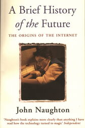 A Brief History of the Future by John Naughton