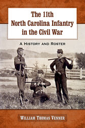 The 11th North Carolina Infantry in the Civil War by William Thomas Venner