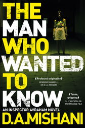 The Man Who Wanted to Know by D. A. Mishani