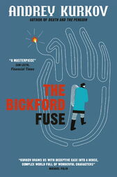 The Bickford Fuse by Andrey Kurkov