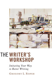 The Writer's Workshop by Gregory L. Roper
