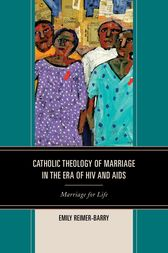 Catholic Theology of Marriage in the Era of HIV and AIDS by Emily Reimer-Barry