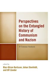 Perspectives on the Entangled History of Communism and Nazism by Klas-Göran Karlsson