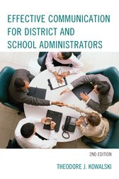 Effective Communication for District and School Administrators by Theodore J. Kowalski