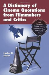 A Dictionary of Cinema Quotations from Filmmakers and Critics by Stephen M. Ringler