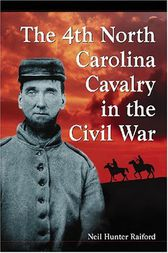 The 4th North Carolina Cavalry in the Civil War by Neil Hunter Raiford