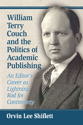 William Terry Couch and the Politics of Academic Publishing by Orvin Lee Shiflett