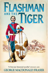 Flashman and the Tiger: And Other Extracts from the Flashman Papers (The Flashman Papers, Book 12) by George MacDonald Fraser