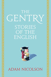 The Gentry: Stories of the English by Adam Nicolson