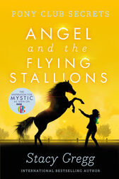 Angel and the Flying Stallions (Pony Club Secrets, Book 10) by Stacy Gregg