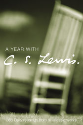 A Year with C. S. Lewis: 365 Daily Readings from his Classic Works by C. S. Lewis