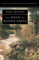 The Road to Middle-earth: How J. R. R. Tolkien created a new mythology by Tom Shippey