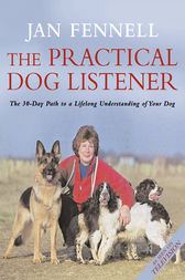 The Practical Dog Listener: The 30-Day Path to a Lifelong Understanding of Your Dog by Jan Fennell