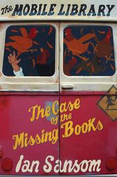 The Case of the Missing Books (The Mobile Library) by Ian Sansom