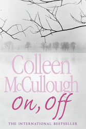 On, Off by Colleen McCullough