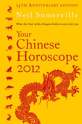 Your Chinese Horoscope 2012: What the year of the dragon holds in store for you by Neil Somerville