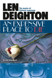 An Expensive Place to Die by Len Deighton