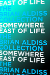 Somewhere East of Life (The Squire Quartet, Book 4) by Brian Aldiss
