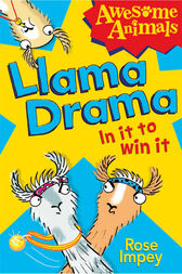 Llama Drama - In It To Win It! (Awesome Animals) by Rose Impey