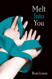 Melt Into You (Loving on the Edge, Book 2) by Roni Loren