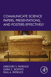Communicate Science Papers, Presentations, and Posters Effectively by Gregory S. Patience