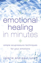 Emotional Healing in Minutes: Simple Acupressure Techniques For Your Emotions by Valerie Lynch
