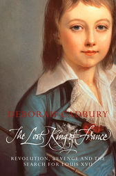 The Lost King of France: The Tragic Story of Marie-Antoinette's Favourite Son (Text Only Edition) by Deborah Cadbury