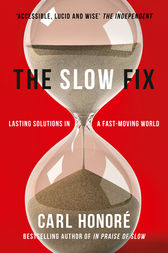 The Slow Fix: Solve Problems, Work Smarter and Live Better in a Fast World by Carl Honore