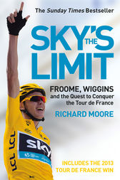 Sky's the Limit: Wiggins and Cavendish: The Quest to Conquer the Tour de France by Richard Moore