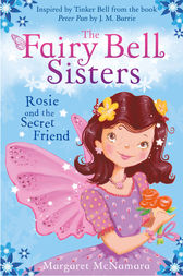 The Fairy Bell Sisters: Rosie and the Secret Friend by Margaret McNamara