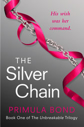 The Silver Chain (Unbreakable Trilogy, Book 1) by Primula Bond
