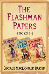 Flashman Papers 3-Book Collection 1: Flashman, Royal Flash, Flashman's Lady by George MacDonald Fraser