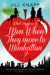 What Happens to Men When They Move to Manhattan? by Jill Knapp