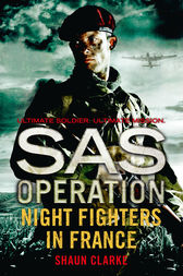 Night Fighters in France (SAS Operation) by Shaun Clarke