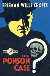 The Ponson Case (Detective Club Crime Classics) by Freeman Wills Crofts