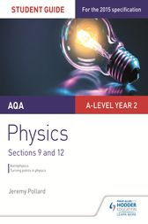 AQA A-level Year 2 Physics Student Guide: Sections 9 and 12 by Jeremy Pollard