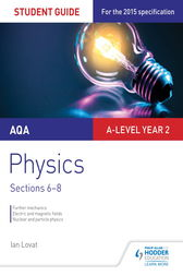 AQA A-level Year 2 Physics Student Guide: Sections 6-8 by Ian Lovat