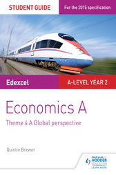 Edexcel Economics A Student Guide: Theme 4 A global perspective by Quintin Brewer